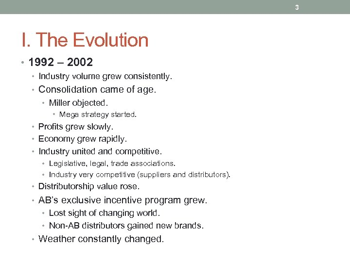 3 I. The Evolution • 1992 – 2002 • Industry volume grew consistently. •