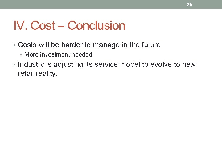 30 IV. Cost – Conclusion • Costs will be harder to manage in the