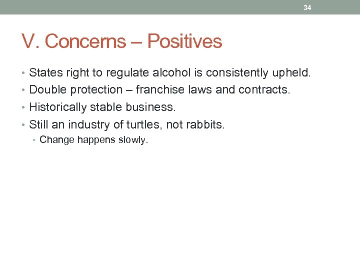 34 V. Concerns – Positives • States right to regulate alcohol is consistently upheld.