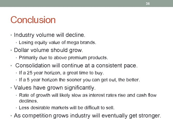 36 Conclusion • Industry volume will decline. • Losing equity value of mega brands.