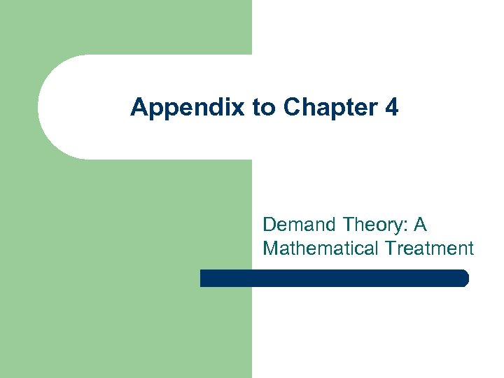 Appendix to Chapter 4 Demand Theory: A Mathematical Treatment