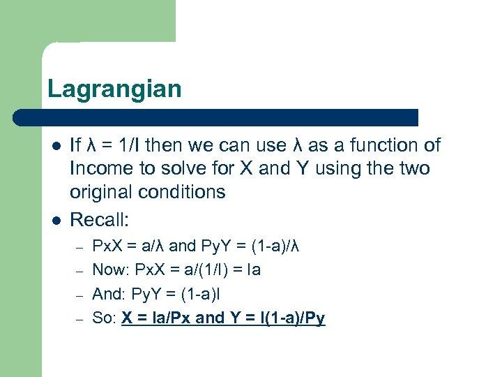Lagrangian l l If λ = 1/I then we can use λ as a