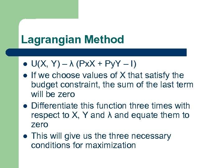 Lagrangian Method l l U(X, Y) – λ (Px. X + Py. Y –