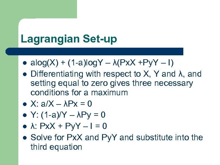 Lagrangian Set-up l l l alog(X) + (1 -a)log. Y – λ(Px. X +Py.