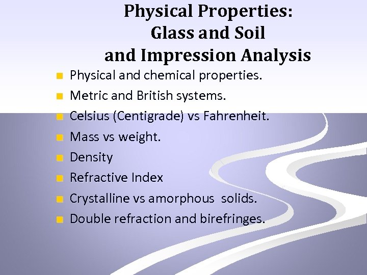 Physical Properties: Glass and Soil and Impression Analysis n n n n Physical and