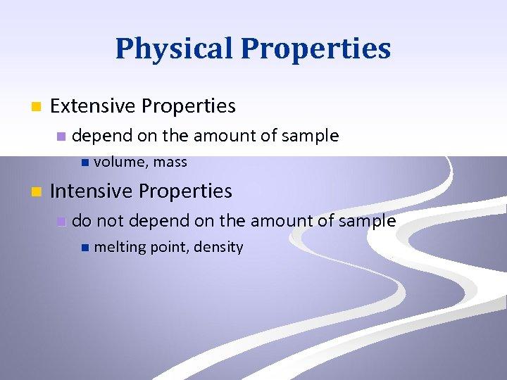 Physical Properties n Extensive Properties n depend on the amount of sample n volume,