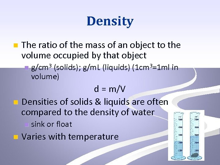 Density n The ratio of the mass of an object to the volume occupied