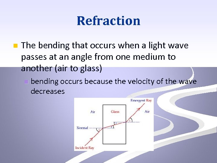 Refraction n The bending that occurs when a light wave passes at an angle