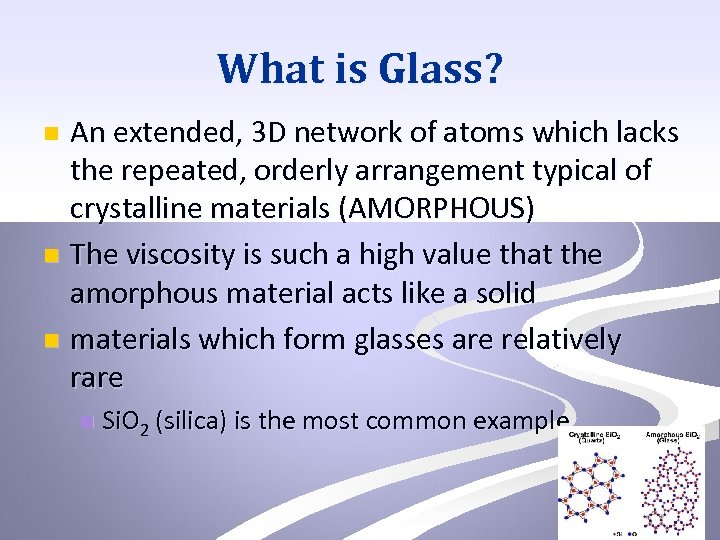 What is Glass? An extended, 3 D network of atoms which lacks the repeated,
