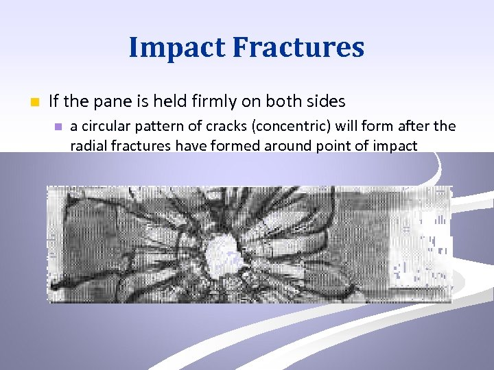 Impact Fractures n If the pane is held firmly on both sides n a