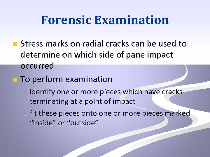 Forensic Examination Stress marks on radial cracks can be used to determine on which