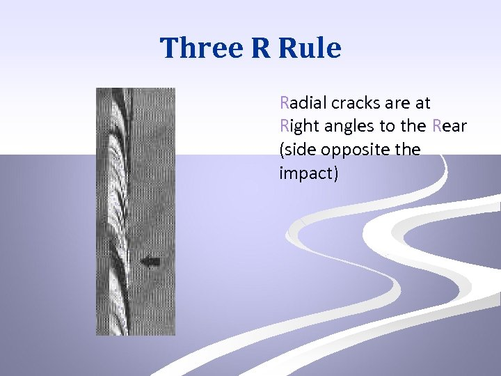 Three R Rule Radial cracks are at Right angles to the Rear (side opposite