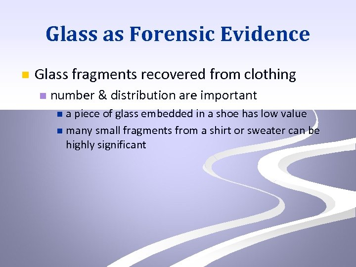 Glass as Forensic Evidence n Glass fragments recovered from clothing n number & distribution