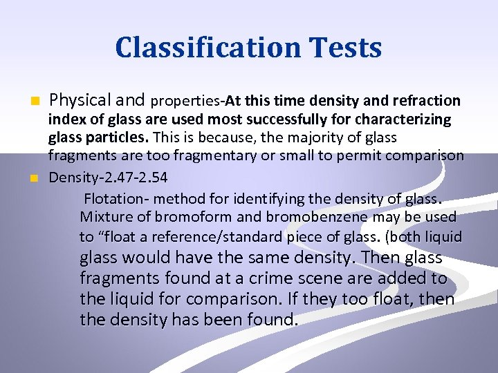 Classification Tests n n Physical and properties-At this time density and refraction index of