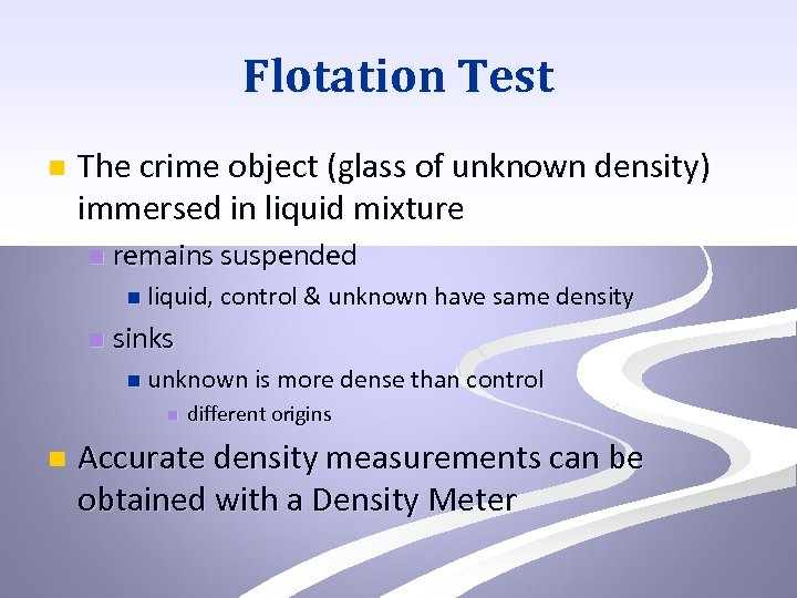 Flotation Test n The crime object (glass of unknown density) immersed in liquid mixture