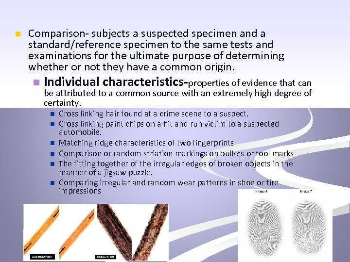 n Comparison- subjects a suspected specimen and a standard/reference specimen to the same tests