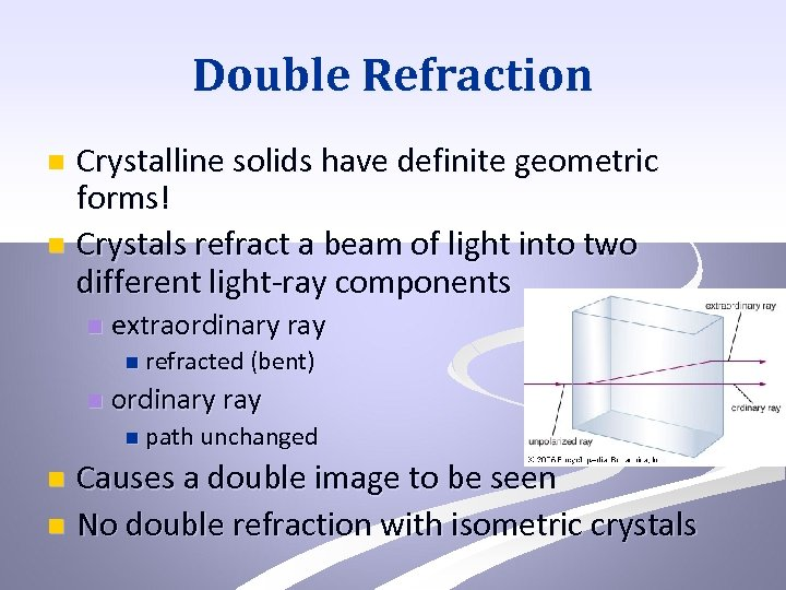 Double Refraction Crystalline solids have definite geometric forms! n Crystals refract a beam of