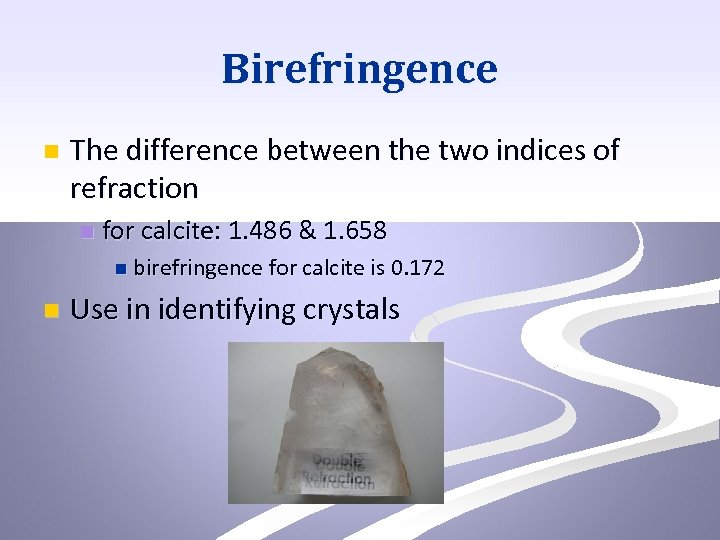 Birefringence n The difference between the two indices of refraction n for calcite: 1.
