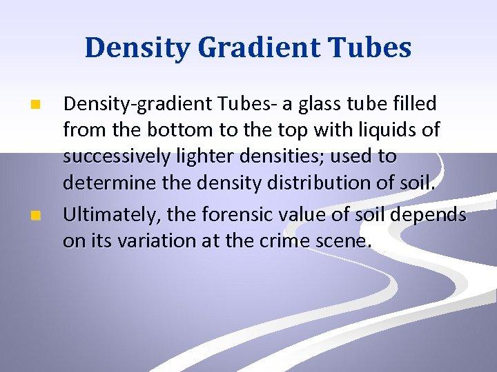 Density Gradient Tubes n n Density-gradient Tubes- a glass tube filled from the bottom