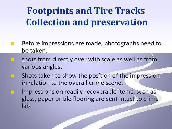 Footprints and Tire Tracks Collection and preservation n n Before impressions are made, photographs
