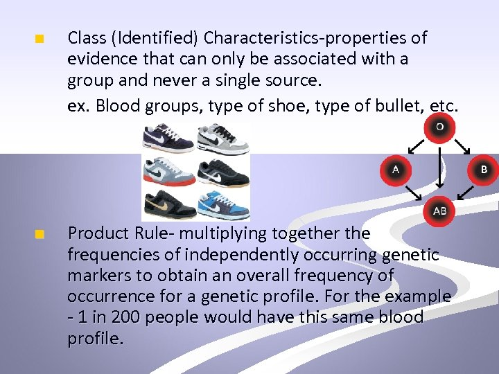 n Class (Identified) Characteristics-properties of evidence that can only be associated with a group