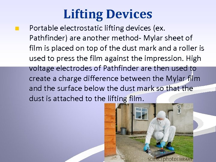 Lifting Devices n Portable electrostatic lifting devices (ex. Pathfinder) are another method- Mylar sheet