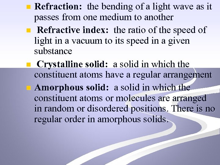 Refraction: the bending of a light wave as it passes from one medium to