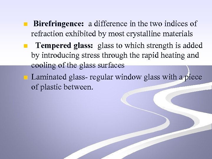 n n n Birefringence: a difference in the two indices of refraction exhibited by