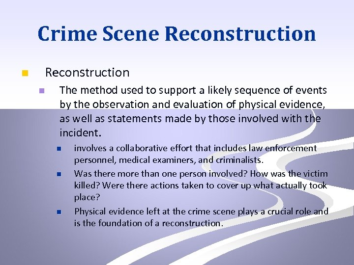 Crime Scene Reconstruction n The method used to support a likely sequence of events