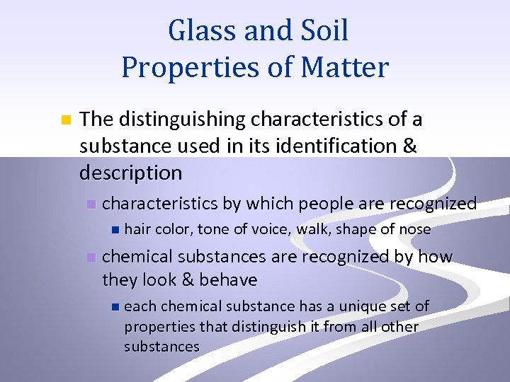 Glass and Soil Properties of Matter n The distinguishing characteristics of a substance used