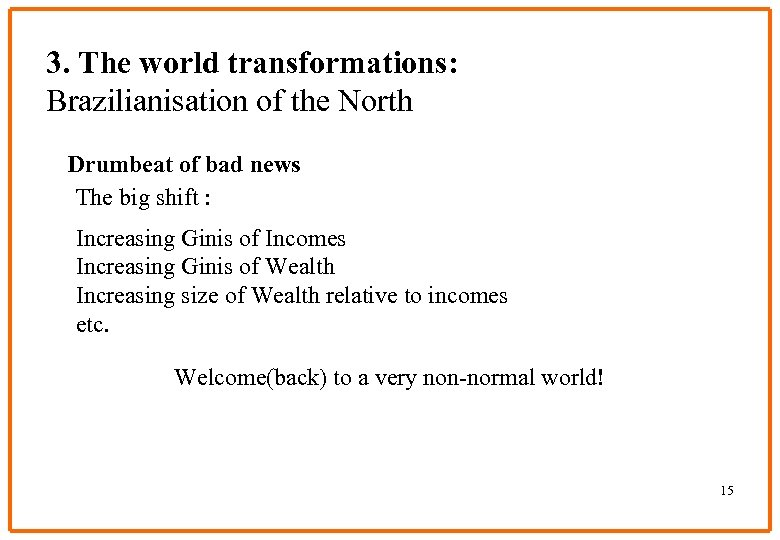 3. The world transformations: Brazilianisation of the North Drumbeat of bad news The big