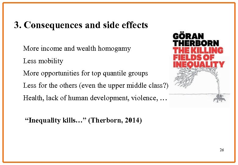 3. Consequences and side effects More income and wealth homogamy Less mobility More opportunities