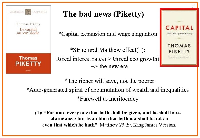 7 The bad news (Piketty) *Capital expansion and wage stagnation *Structural Matthew effect(1): R(real
