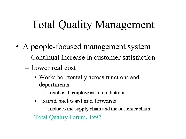 Total Quality Management • A people-focused management system – Continual increase in customer satisfaction
