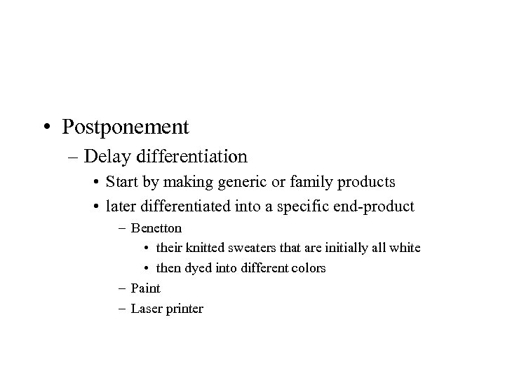 • Postponement – Delay differentiation • Start by making generic or family products