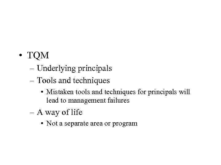 • TQM – Underlying principals – Tools and techniques • Mistaken tools and