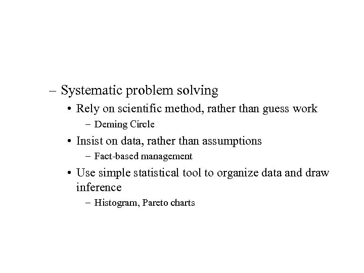 – Systematic problem solving • Rely on scientific method, rather than guess work –