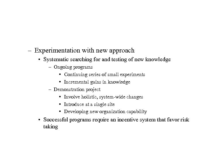 – Experimentation with new approach • Systematic searching for and testing of new knowledge