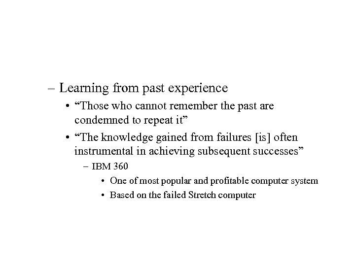 """– Learning from past experience • """"Those who cannot remember the past are condemned"""