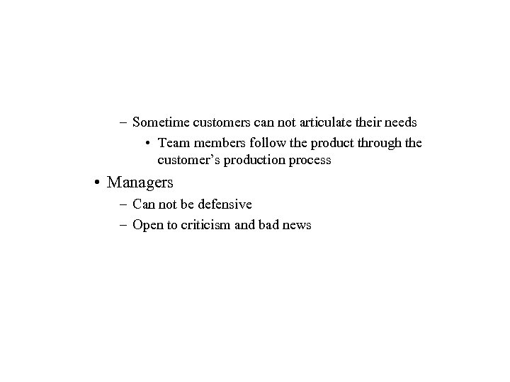 – Sometime customers can not articulate their needs • Team members follow the product