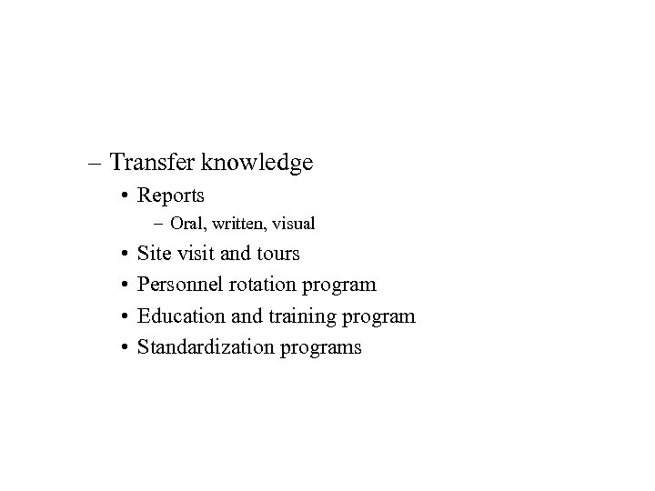 – Transfer knowledge • Reports – Oral, written, visual • • Site visit and