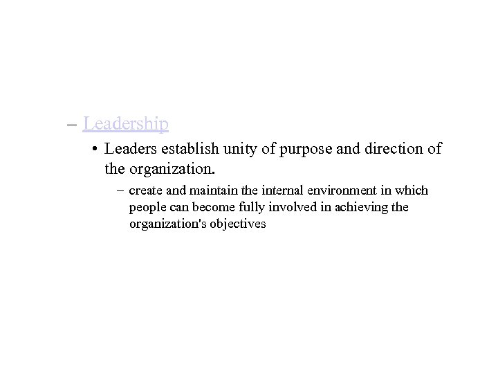 – Leadership • Leaders establish unity of purpose and direction of the organization. –