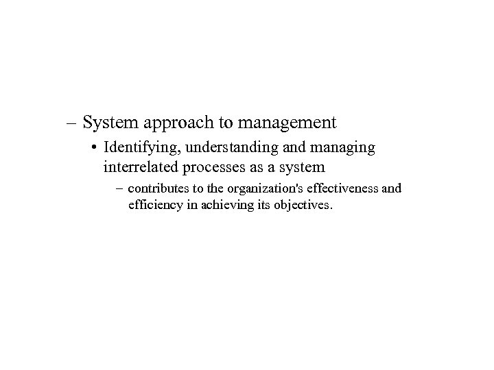 – System approach to management • Identifying, understanding and managing interrelated processes as a