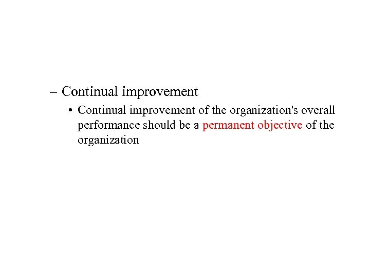 – Continual improvement • Continual improvement of the organization's overall performance should be a