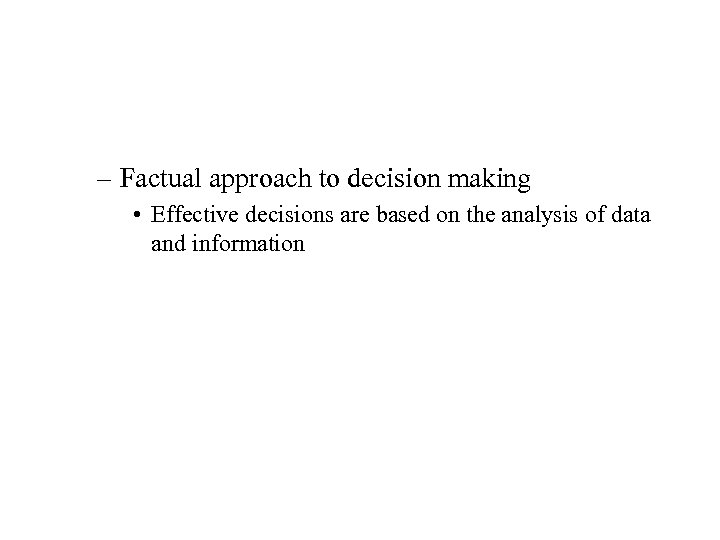 – Factual approach to decision making • Effective decisions are based on the analysis