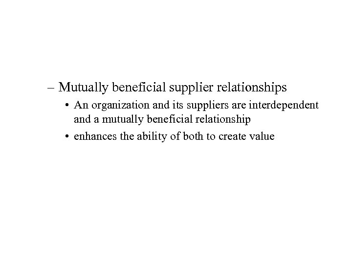 – Mutually beneficial supplier relationships • An organization and its suppliers are interdependent and