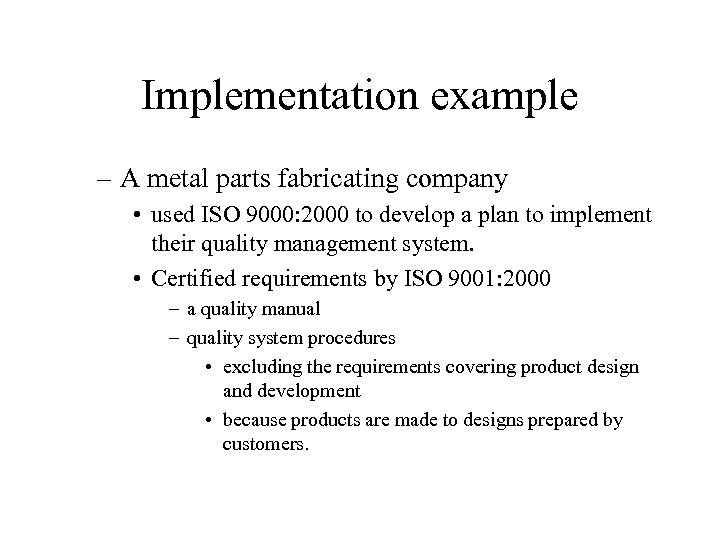 Implementation example – A metal parts fabricating company • used ISO 9000: 2000 to
