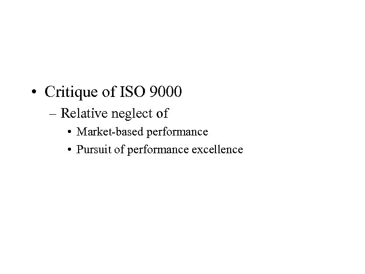• Critique of ISO 9000 – Relative neglect of • Market-based performance •