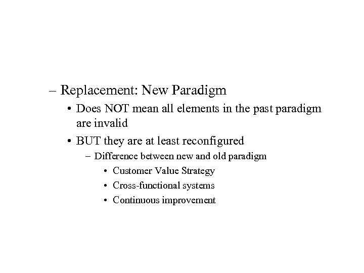 – Replacement: New Paradigm • Does NOT mean all elements in the past paradigm