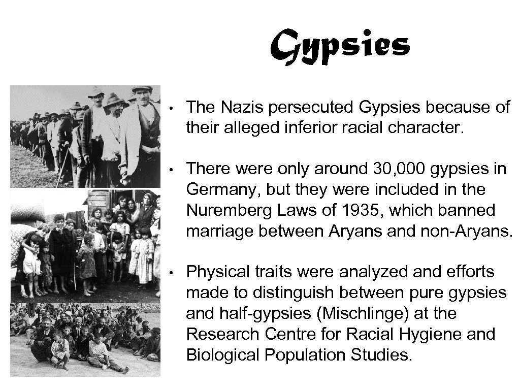 Gypsies • The Nazis persecuted Gypsies because of their alleged inferior racial character. •